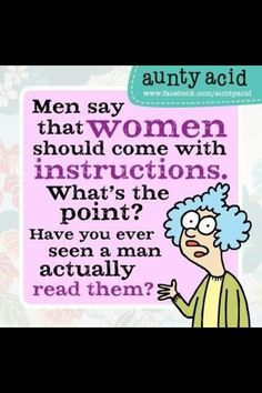 Aunty Acid: Men say that women should come with instructions. What's the point? Have you ever seen a man actually read them? Haha Funny, Funny Stuff, Funny Things, Funny Rude, Funniest Things, That's Hilarious, Funny Minion, Funny Humor, Jokes