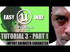Unreal Engine 4 Tutorials - Tutorial 3 PART 1 - Importing your character