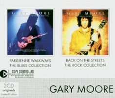 Gary Moore - Parisienne Walkways: The Blues Collection / Back On The Streets: The Rock Coillection (2004)