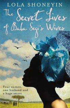 NIGERIA: The Secret Lives of Baba Segi's Wives by Lola Shoneyin. To the dismay of her ambitious mother, Bolanle marries into a polygamous family, where she is the fourth wife of a rich, rotund patriarch, Baba Segi. She is a graduate and therefore a great prize, but even graduates must produce children and her husband's persistent bellyache is a sign that things are not as they should be. Bolanle is too educated for the 'white garment conmen' Baba Segi would usually go to for fertility…