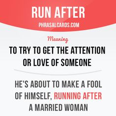 """Run after"" means ""to try to get the attention or love of someone"". Example: He's about to make a fool of himself, running after a married woman."