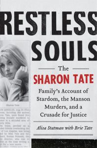 RESTLESS SOULS: THE SHARON TATE FAMILY'S ACCOUNT OF STARDOM, THE MANSON MURDERS, AND A CRUSADE FOR JUSTICE by Alisa Statman