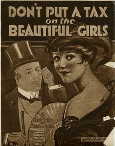 Sheet music from 1919. Don't Put a Tax on the Beautiful Girls.