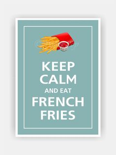 Keep Calm and EAT FRENCH FRIES Print 5x7 Featured by PosterPop