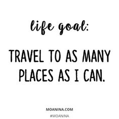 Life goal: Travel to as many places as I can. Travel Quote | Reise Sprüche | Zitat | Reisen | MOANINA