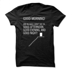 Good Morning! and in case I dont see ya... Good Afternoon, Good Evening and Good Night! - #funny tshirts #cool t shirts for men. I WANT THIS => https://www.sunfrog.com/LifeStyle/Good-Morning-and-in-case-I-dont-see-ya-Good-Afternoon-Good-Evening-and-Good-Night.html?60505