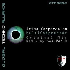 Artists: Acida Corporation, Gee Van D, Title: MultiCompressor EP, Genre: Techno, Releasedate: 2014-03-31 Beatport exclusive, worldwide release: 2014-04-14, Label: GTA Records  GTA Records is delivering the long awaited release by italian Techno wizzard Acida Corporation with his brandnew