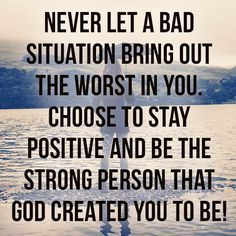 Strength Quotes : Never let a bad situation bring out the worst in you I need to remember this