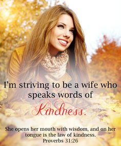 I'm striving to be a wife who speaks words of kindness.  Click the link for more:  http://joleneengle.com/are-you-speaking-words-of-life-into-your-marriage-or-are-you-tearing-it-down/