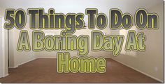 50_things_to_do_on_a_boring_day_at_home
