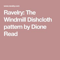 Ravelry: The Windmill Dishcloth pattern by Dione Read
