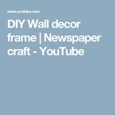 DIY Wall decor frame | Newspaper craft - YouTube