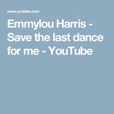 Emmylou Harris -   Save the last dance for me - YouTube