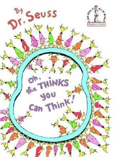 Oh, The Thinks You Can Think! - AU Juvenile - PZ8.3 .G276 Oh 1975 - check availability @ http://library.ashland.edu/search/c?SEARCH=pz8.3.g276+oh+1975