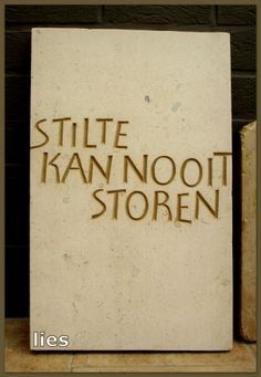 letters in steen Dutch: silence can never disturb