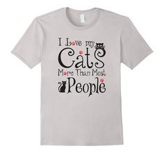 I Love My Cats More Than Most People Funny Gift T-Shirt