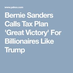 Bernie Sanders Calls Tax Plan 'Great Victory' For Billionaires Like Trump