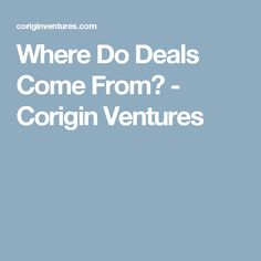 Where Do Deals Come From? - Corigin Ventures