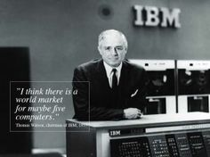 Ibm Quote Thomas Watson Ibm  1943 Future Computer Prediction  Technology .