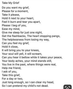 Although I wish people would understand my grief, I wouldn't want them to feel what I feel. My grief is part of my love for her and i will carry it with me forever. Losing A Child Quotes, Grief Quotes Child, My Beautiful Daughter, To My Daughter, Grieving Quotes, Missing My Son, Grieving Mother, Grief Support, Infant Loss