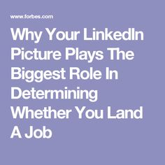 Why Your LinkedIn Picture Plays The Biggest Role In Determining Whether You Land A Job
