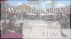 Josie´s little Wonderland: Wochenrückblick Sunny Sunday #100  #weekreview #kolumne #personalpost #blogging