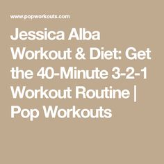 Jessica Alba Workout & Diet: Get the 40-Minute 3-2-1 Workout Routine | Pop Workouts