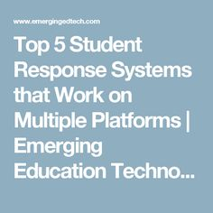 Top 5 Student Response Systems that Work on Multiple Platforms | Emerging Education Technologies