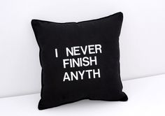 I Never Finish Anyth Black and White Pillow by YellowBugBoutique, $32.00