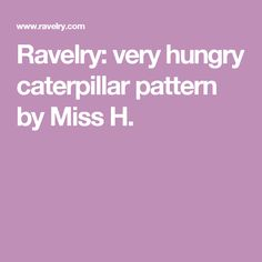 Ravelry: very hungry caterpillar pattern by Miss H.