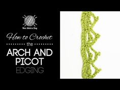 ▶ How to Crochet the Arch and Picot Edging Stitch - YouTube