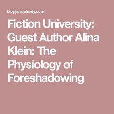 Fiction University: Guest Author Alina Klein: The Physiology of Foreshadowing