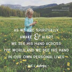 """""""As we are spiritually awake and alert we see His hand across the world and we see His hand in our own personal lives."""" - Neil L. Andersen"""