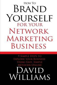 How to Brand Yourself for your Network Marketing Business: 9 Simple Steps to Explode your Business Using Easy, Simple Methods Online: David Williams: 9781505286762: Amazon.com: Books