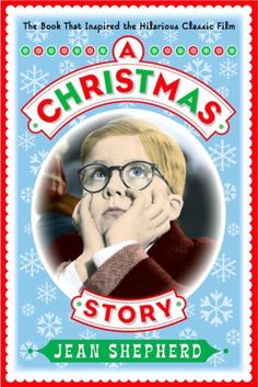A Christmas Story by Jean Shepherd.  A must read for anyone who loves the movie.