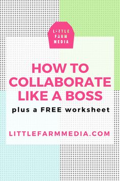 How To Collaborate Like A Boss - If you are a blogger, maker, artist, or designer, then you need to read this. Download your FREE worksheet and make the next collaboration for your creative business a success! — Little Farm Media