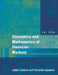 Introduction to the Economics and Mathematics of Financial Markets by Jaksa Cvitanic. $22.06. 516 pages. Publisher: MIT Press (March 1, 2004)