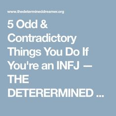 5 Odd & Contradictory Things You Do If You're an INFJ — THE DETERERMINED DREAMER
