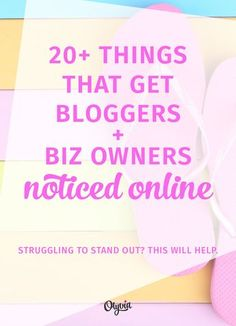 20+ Things That Get Bloggers + Business Owners Noticed Online (if you're struggling to get more followers, customers, and blog traffic, this post is for you!)