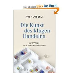 Die Kunst des klugen Handelns: 52 Irrwege, die Sie besser anderen überlassen: Rolf Dobelli