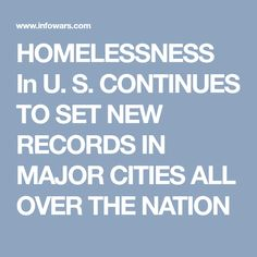 HOMELESSNESS In U. S.  CONTINUES TO SET NEW RECORDS IN MAJOR CITIES ALL OVER THE NATION