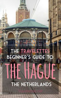 Why a Trip to explore The Hague should be on your Bucket list | Travelettes | Bloglovin'