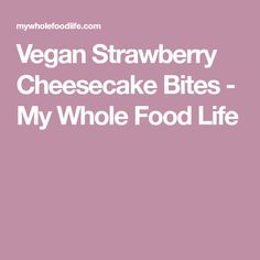 Vegan Strawberry Cheesecake Bites - My Whole Food Life Paleo Treats, No Bake Treats, Vegan Snacks, Vegan Desserts, No Dairy Recipes, Raw Vegan Recipes, Whole Food Recipes, Vegetarian Recipes, Healthy Recipes