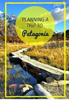 Planning a Trip to Patagonia. Are you going to make this your next travel adventure?