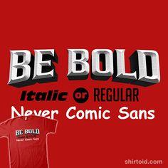 Never Comic Sans | Shirtoid #anthonybrianvillafuerte #bold #comicsans #font #italic #typographic #typography #zerobriant