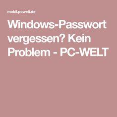 Windows Passwort Vergessen Kein Problem Pc Welt Vergessen Und Welt