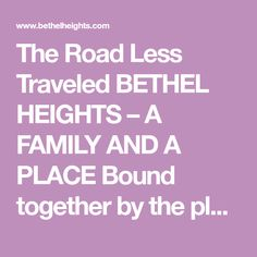 The Road Less Traveled BETHEL HEIGHTS – A FAMILY AND A PLACE Bound together by the plants that connect the one to the other, and by the art that transforms that bond into wine, year after year, from one generation to the next, forging an enduring tradition,