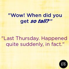 It was around lunch time, actually. #TallComebacks #TallGirlProblems #LongTallMe