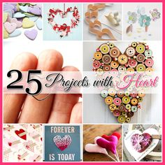 25 Projects with Heart...great Valentine projects that are so cute!