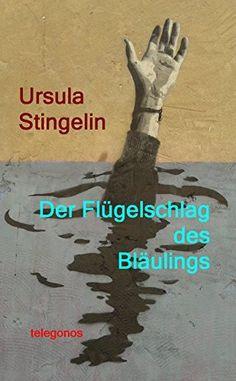 Der Flügelschlag des Bläulings von Ursula Stingelin, http://www.amazon.de/dp/B00YPJNIJW/ref=cm_sw_r_pi_dp_u1z6vb0CRHRRJ